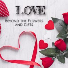 LOVE - Beyond the Flowers and Gifts