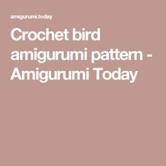 Crochet bird amigurumi pattern - Amigurumi Today