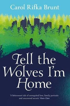 Tell the Wolves Im Home by Brunt, Carol Rifka  A tale of relationships, secrets and growing up.