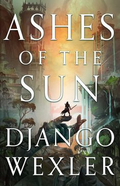 Siblings Fight on Opposite Sides of a Magical War in Ashes of the Sun: Revealing the First Book in a New Trilogy from Django Wexler - The B&N Sci-Fi and Fantasy Blog I Love Books, New Books, Good Books, Books To Read, Reading Books, High Fantasy, Fantasy Books, Kindle, Sibling Fighting