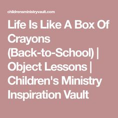 Life Is Like A Box Of Crayons (Back-to-School)   Object Lessons   Children's Ministry Inspiration Vault
