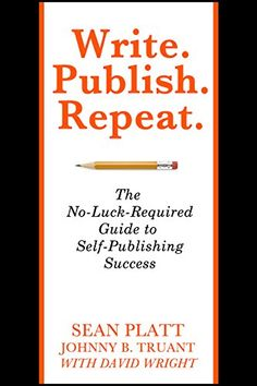 KINDLE EDITION :: Write. Publish. Repeat. (The No-Luck-Required Guide to #SelfPublishing Success) (The Smarter Artist Book 1) Written by Sean Platt, Johnny B. Truant, David Wright #marketing