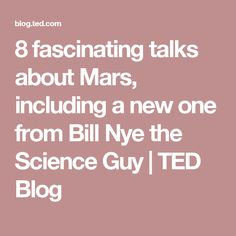 8 fascinating talks about Mars, including a new one from Bill Nye the Science Guy | TED Blog