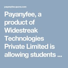 Payanyfee, a product of Widestreak Technologies Private Limited is allowing students to pay their college fee online.