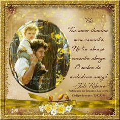 """Pai  """"Teu amor ilumina meu caminho.  No teu abraço encontro abrigo.  O ombro do verdadeiro amigo""""   -Juli Ribeiro-   Publicado no Recanto das Letras Código do texto: T3825390"""
