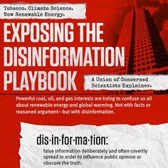 The Union of Concerned Scientists exposes the disinformation playbook. The same playbook used to sow doubt about cancer by big tobacco is being used by the fossil fuel industry to create doubt and confusion about climate change and renewable energy.