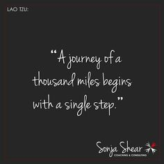 A journey of a thousand miles begins with a single step. Coaching, Journey, Motivation, Feelings, Training, The Journey, Inspiration