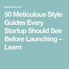 50 Meticulous Style Guides Every Startup Should See Before Launching – Learn