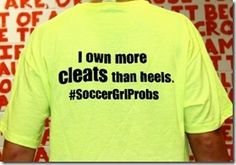 True. Soccer girl problems