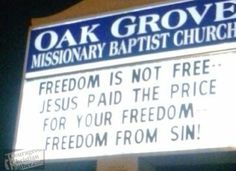 Oak Grove Missionary Baptist Church - Church sign on freedom - Freedom is not free. Jesus paid the price for your freedom. Freedom from sin!