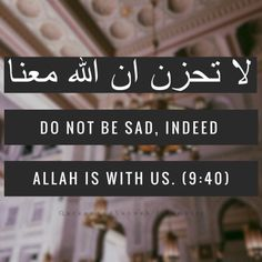 Do not be sad, indeed Allah is with us. Quran 9:40 Pray for the Ummah