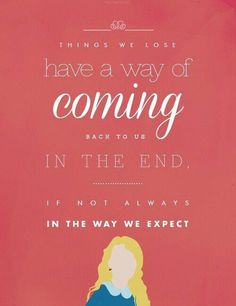 """Things we lose have a way of coming back to us in the end, if not always in the way we expect."" ~Luna Lovegood"