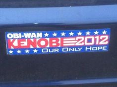 Obi Wan, you're our only hope...