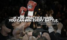Manny Pacquiao: If you practice hard, you can win every battle.