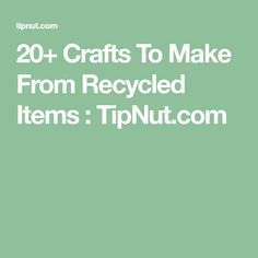 20+ Crafts To Make From Recycled Items : TipNut.com