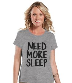 Need More Sleep Shirt - Funny Ladies Shirt - Nap Shirt - Sleep Tshirt - Womens Grey T-shirt - Humorous Gift for Her - Gift for Friends