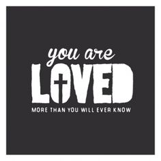 You are loved...