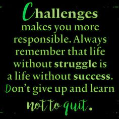 Struggle makes you a better person! That is if you don't choose to decide to allow a challenge to break you like most people. Once encountering the first challenge an enormous percentage of people quit why? If you have an idea it's your responsibility to turn  it into reality for the world to benefit.  That's the point of a brain!! #nevergiveup #donotquit #successquotes #quote #quotes #quoteoftheday #quotestoliveby #failtosucceed