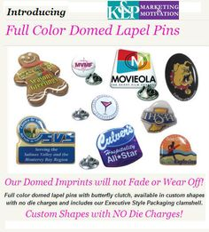 Lapel Pins: Custom-shape and full color print as few as 250 pieces; prices drop as low as $1.09 (2500) email me for assistance: jherceg@klp.com