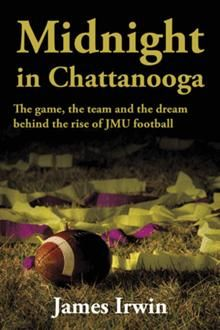 Midnight in Chattanooga by JMU alum James Irwin ('06) tells the story of the 2004 football national championship.  Available for purchase through the JMU Bookstore.