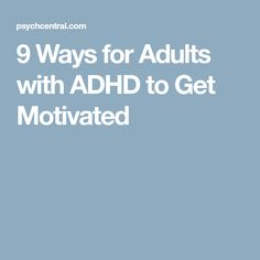 9 Ways for Adults with ADHD to Get Motivated