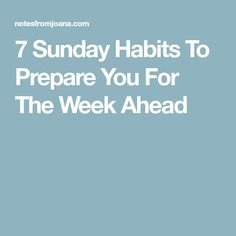 7 Sunday Habits To Prepare You For The Week Ahead