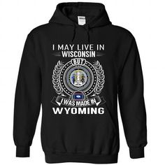 Awesome Tee I May Live In Wisconsin But I Was Made In Wyoming T-Shirts