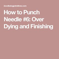 How to Punch Needle Series Tracing the Pattern - DoodleDog Designs Primitives Embroidery Tools, Embroidery Stitches, Embroidery Ideas, Sewing Hacks, Sewing Crafts, Sewing Tips, The Last Lesson, Weavers Cloth, Punch Needle Patterns