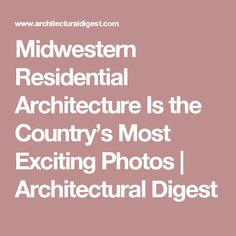 Midwestern Residential Architecture Is the Country's Most Exciting Photos | Architectural Digest