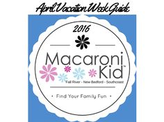 April Vacation Week Guide for the Southcoast & Beyond | Macaroni Kid