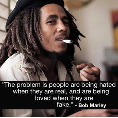 """The problem is people are being hated when they are real and are being loved when they are fake"" Bob Marley Quotes Mind, Quotes Thoughts, Life Quotes, Quotes Quotes, Baby Quotes, Deep Thoughts, Wisdom Quotes, Eminem Quotes, Rapper Quotes"