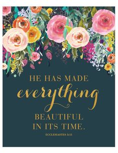 awesome He Has Made Everything Beautiful Print - Scripture - Inspirational Bible Verse - Grace - Christian Art - Ecclesiastes Grace Christian, Christian Art, Christian Quotes, Bible Verses Quotes, Bible Scriptures, Faith Quotes, Scripture Verses, Words Of Encouragement, Word Of God