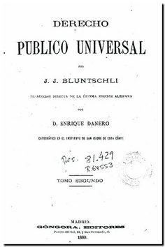 Derecho publico universal / por J. G. Bluntschli. - Madrid : F. Góngora y Compañía, 1880. - 4 vols. -   Tomo segundo.