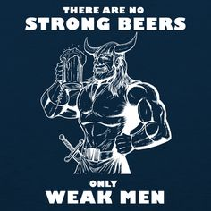 One of Craft Brewed Clothing's most popular design, There Are No Strong Beers Only Weak Men, lets everyone know how you feel about beer...and weak men. Cheers!