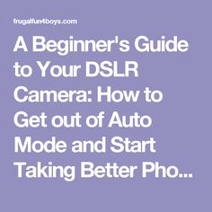 A Beginner's Guide to Your DSLR Camera: How to Get out of Auto Mode and Start Taking Better Photos! - Frugal Fun For Boys and Girls