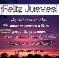 Buenos Deseos para TI y para MÍ: * FELIZ JUEVES !  Aquéllos que no saben amar no co...
