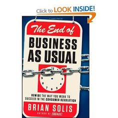 The End of Business As Usual: Rewire the Way You Work to Succeed in the Consumer Revolution    A book that one will read and re-read several times over from the extremely gifted Brian Solis. (Will need to add Engage as well)