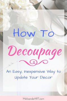 How to Decoupage | easy tutorial | decoupage tutorial | home decor on a budget | inexpensive decor ideas | decoupage crafts | decoupage ideas | decoupage with fabric | decoupage projects | DIY home decor ideas | DIY home accessories | How to | decoupage furniture | #decoupage #howto #homedecorideas #homedecoronabudget