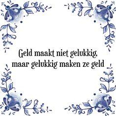 Geld maakt niet gelukkig, maar gelukkig maken ze geld - Bekijk of bestel deze Tegel nu op Tegelspreuken.nl