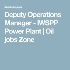 Deputy Operations Manager - IWSPP Power Plant | Oil jobs Zone