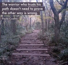 """The warrior who trusts his path doesn't need to prove the other is wrong.""…                                                                                                                                                                                 More"