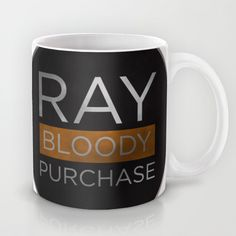 Toast of London - Ray Bloody Purchase tv quote on a mug!