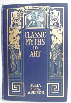 Classic Myths in Art by Julia de Wolf Addison | Beautiful Books