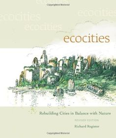 EcoCities: Rebuilding Cities in Balance with Nature,   http://www.amazon.com/dp/0865715521/ref=cm_sw_r_pi_awd_dc1Csb0AF1MCV