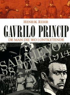 Henrik Rehr - Gavrilo Princip, de man die WOI ontketende. Ed. Blloan, 2014