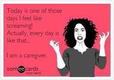 A caregiver and many other things. Hard to be a caregiver to someone who thinks they don't need care and isn't realistic