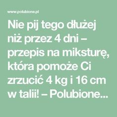 Nie pij tego dłużej niż przez 4 dni – przepis na miksturę, która pomoże Ci zrzucić 4 kg i 16 cm w talii! – Polubione.pl Diet And Nutrition, Health Diet, Health Fitness, Diet Drinks, Healthy Drinks, Healthy Chicken Recipes, Diet Recipes, Health Center, Health Motivation