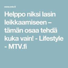 Helppo niksi lasin leikkaamiseen – tämän osaa tehdä kuka vain! - Lifestyle - MTV.fi Hobbies And Crafts, Diy And Crafts, Lassi, Home Hacks, Art Tips, Good To Know, Good Things, Mtv, Stained Glass