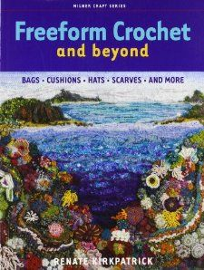 "Freeform Crochet and Beyond by Renate Kirkpatrick ~ ""Freeform Crochet and Beyond shows how to make various stitches and use them with simple templates. It also explains how to achieve special effects with felting, beading, and other techniques."""