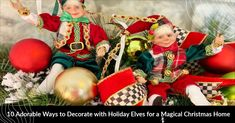 10 Adorable Ways to Decorate with Holiday Elves for a Magical Christmas Home Magical Christmas, Christmas Home, Christmas Ornaments, Holiday Themes, Holiday Decor, Candy Theme, All Holidays, The Elf, Holiday Wreaths